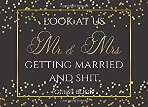 Mr and Mrs Look at Us Getting Married and Shit: Funny Black and Gold Wedding Guest Book for a Lasting Memory Keepsake