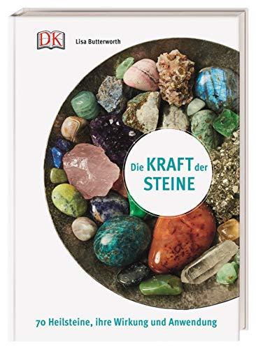 Die Kraft der Steine: 70 Heilsteine, ihre Wirkung und Anwendung