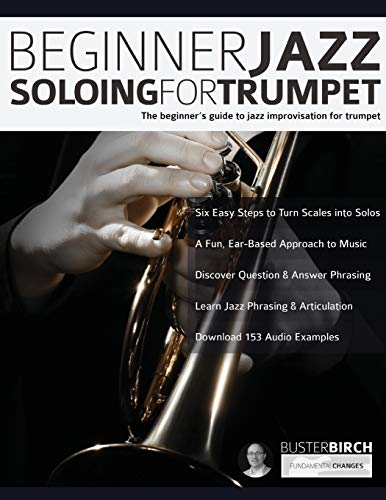Beginner Jazz Soloing for Trumpet: The beginner's guide to jazz improvisation for brass instruments (Beginner Jazz Trumpet Soloing)