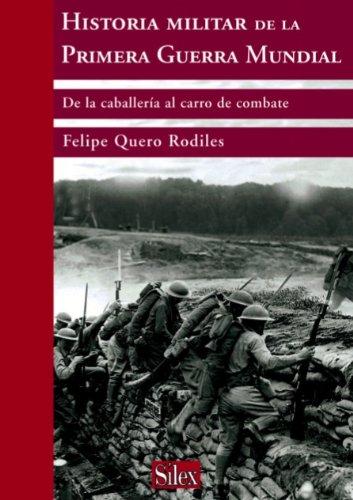 Historia militar de la Primera Guerra Mundial. De la trinchera al carro de combate (Biblioteca Histórica) eBook: Rodiles, Felipe Quero: Amazon.es: Tienda Kindle