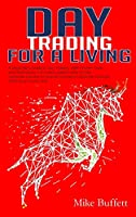 Day Trading For a Living: A Beginner's Guide to Day Trading With Proven Tools and Techniques for Forex, Options and Stocks. Generate Passive Income and Achieve Financial Freedom with Your Dream Job