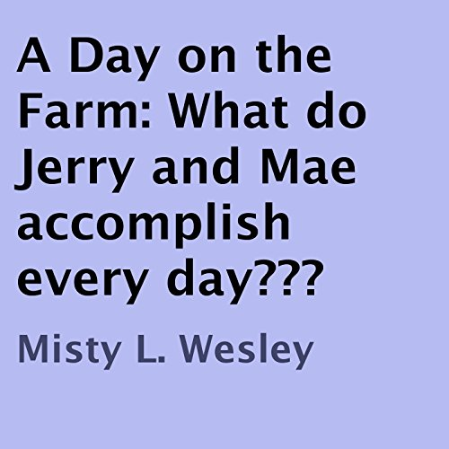 A Day on the Farm: What Do Jerry and Mae Accomplish Every Day? audiobook cover art