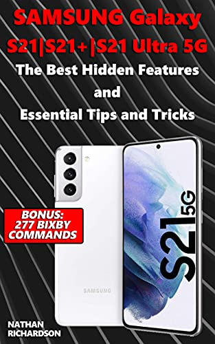 Samsung Galaxy S21|S21+|S21 Ultra 5G – The Best Hidden Features and Essential Tips and Tricks (Bonus: 277 Bixby Commands) (English Edition)