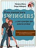 Breve manual para swingers... y parejas que quieren probar: Desafiando el paradigma de la monogamia...