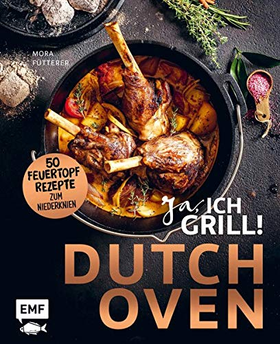 Dutch Oven – Ja, ich grill!: 50 Feuertopf-Rezepte zum Niederknien