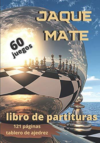 Libro De Partituras : JAQUE MATE: Entusiastas del juego de ajedrez / Hojas de puntaje para ser llenadas en 80 movimientos con el tablero de ajedrez / 60 juegos / Formato de viaje 17,78X25,4cm