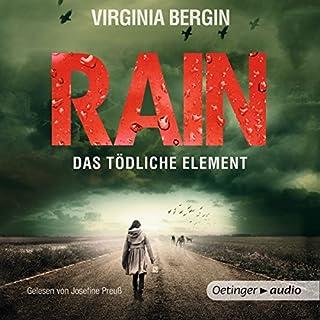 Rain     Das tödliche Element              Autor:                                                                                                                                 Virgina Bergin                               Sprecher:                                                                                                                                 Josefine Preuß                      Spieldauer: 8 Std. und 59 Min.     104 Bewertungen     Gesamt 4,0