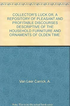 Hardcover COLLECTOR'S LUCK OR, A REPOSITORY OF PLEASANT AND PROFITABLE DISCOURSES DESCRIPTIVE OF THE HOUSEHOLD FURNITURE AND ORNAMENTS OF OLDEN TIME. Book