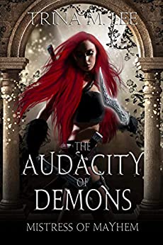 The Audacity of Demons (Mistress of Mayhem Book 1) by [Trina M. Lee]