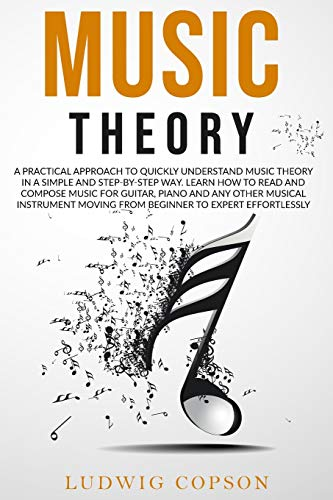 Compare Textbook Prices for Music Theory: A Practical Approach To Quickly Understand Music Theory in a Step-By-Step Way. Learn How to Read And Compose Music For Any Musical Instrument Moving From Beginner to Expert Effortlessly  ISBN 9781914028229 by Copson, Ludwig