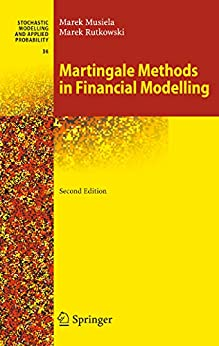 Martingale Methods in Financial Modelling (Stochastic Modelling and Applied Probability Book 36) by [Marek Musiela]