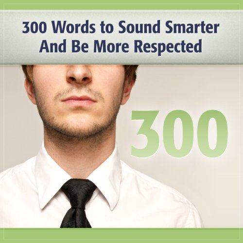 300 Words to Sound Smarter and Be More Respected cover art