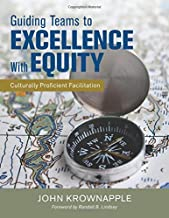Guiding Teams to Excellence With Equity: Culturally Proficient Facilitation