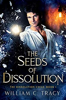 The Seeds of Dissolution: A Science Fantasy Space Opera Novel (Dissolution Cycle Book 1) by [William C. Tracy]