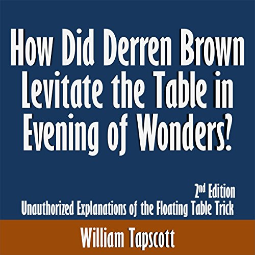 How Did Derren Brown Levitate the Table in Evening of Wonders? Unauthorized Explanations of the Floating Table Trick audiobook cover art
