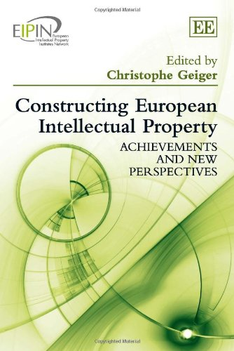 Constructing European Intellectual Property (European Intellectual Property Insititutes Network Series)