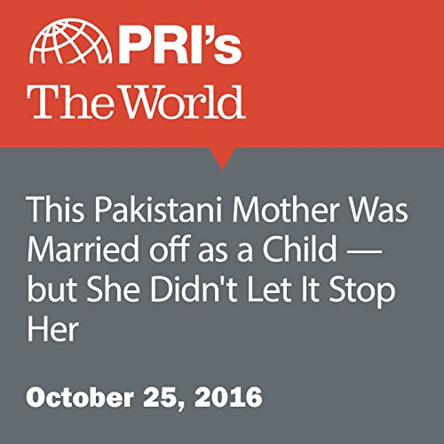 This Pakistani Mother Was Married Off as a Child—but She Didn't Let It Stop Her cover art