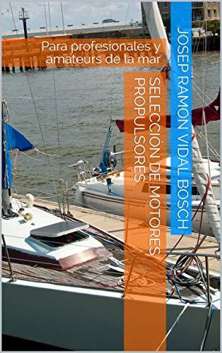 SELECCIÓN DE MOTORES PROPULSORES: Para profesionales y amateurs de la mar (Spanish Edition)