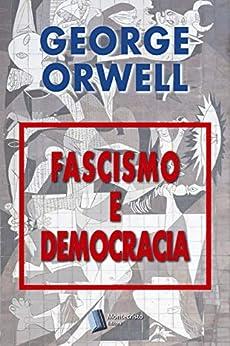 Fascismo e Democracia por [George Orwell, Alexandre Pires Vieira]