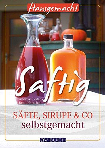 Saftig: Säfte, Sirupe & Co selbstgemacht (Hausgemacht)