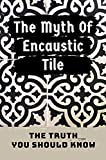 The Myth Of Encaustic Tile: The Truth You Should Know: Handmade Encaustic Cement Tiles Medina Gray (English Edition)
