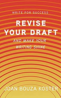 Revise Your Draft: And Make Your Writing Shine (Write for Success Book 2) by [Joan Bouza Koster]