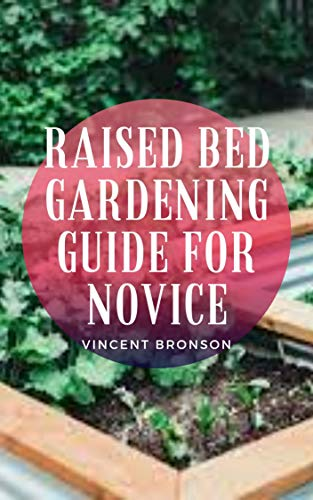 """Raised Bed Gardening Guide For Novice: A raised garden bed (or simply """"raised bed"""") is a large planting container that sits aboveground and is filled with soil and plants. (English Edition)"""