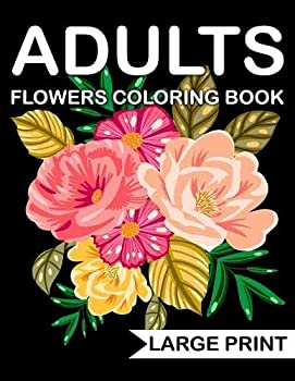 Large Print Flowers adults Coloring Book  an Adult coloring book with many beautiful and Relaxing flowers pages