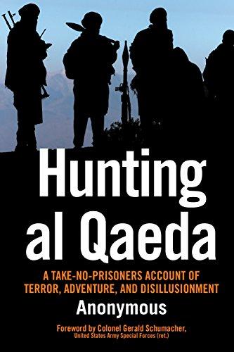 Download Hunting al Qaeda: A Take-No-Prisoners Account of Terror, Adventure, and Disillusionment 0760337365