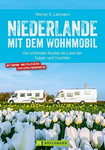 Niederlande mit dem Wohnmobil: Die schönsten Routen im Land der Tulpen und Grachten. Aktualisiert 2019: Der Wohnmobil-Reiseführer mit Straßenatlas, GPS-Koordinaten zu Stellplätzen und Streckenleisten