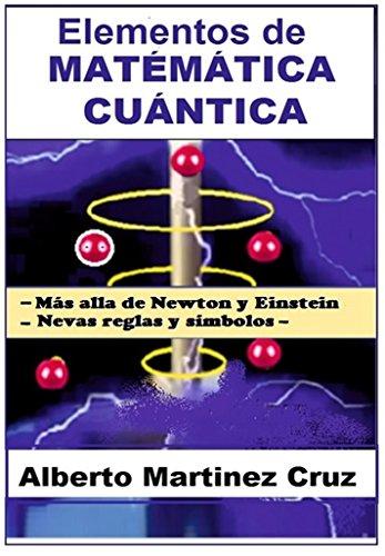 Elementos QUANTUM MATEMÁTICA: Além Newton e Einstein -Novas regras e simbolos (Portuguese Edition)