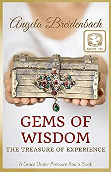Gems of Wisdom: The Treasure of Experience (Grace Under Pressure Radio series Book 1) by [Angela Breidenbach]