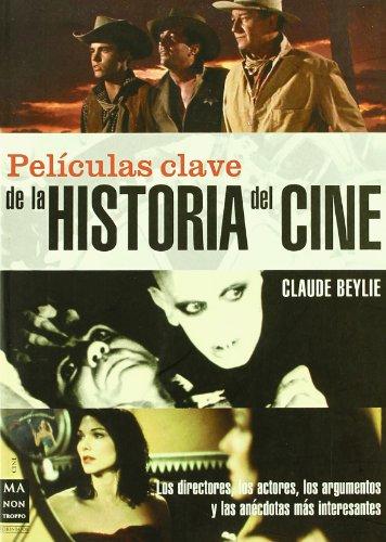 Películas clave de la historia del cine: Los directores, los actores, los argumentos y las anécdotas más interesantes. (Cine - Ma Non Troppo)