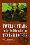 Twelve Years in the Saddle with the Texas Rangers