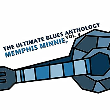 The Ultimate Blues Anthology: Memphis Minnie, Vol. 3