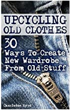 Upcycling Old Clothes: 30 Ways To Create New Wardrobe From Old Stuff