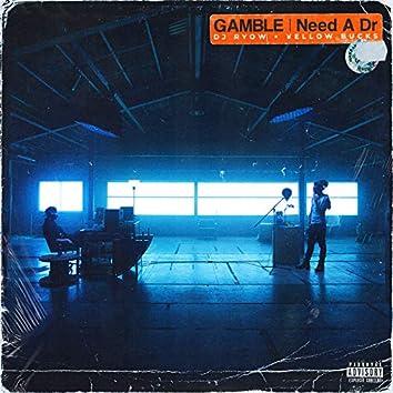 GAMBLE / Need A Dr