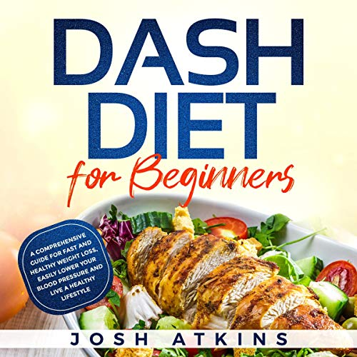 Dash Diet for Beginners: A Comprehensive Guide for Fast and Healthy Weight Loss, Easily Lower Your Blood Pressure and Live a Healthy Lifestyle audiobook cover art