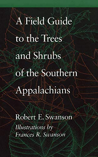 Compare Textbook Prices for A Field Guide to the Trees and Shrubs of the Southern Appalachians  ISBN 9780801845567 by Swanson, Robert E.,Swanson, Frances R.