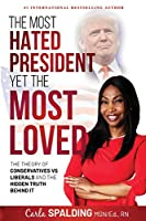 The Most Hated President, Yet the Most Loved: The Theory of Conservatives vs Liberals and the Hidden Truth Behind It