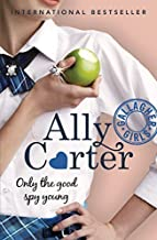 Gallagher Girls: 04: Only The Good Spy Young by Ally Carter (2015-02-05)