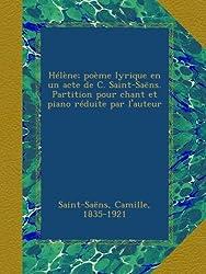 Hélène; poème lyrique en un acte de C. Saint-Saëns. Partition pour chant et piano réduite par l\'auteur (French Edition)