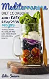 MEDITERRANEAN DIET COOKBOOK: 400+ EASY & FLAVORFUL RECIPES TO RESET YOUR METABOLISM AND LOSE WEIGHT FAST FOR LIFELONG HEALTH (English Edition)