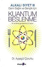 Kuantum Beslenme: Alkali Diyet 3 Ek tariflerle genisletilmis 2. basim (Turkish Edition)