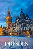 Dresden: Dresden travel notebook journal, 100 pages, contains expressions and proverbs in German, a perfect travel gift or to write your own Dresden travel guide.