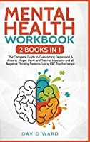 Mental Health Workbook: 2 BOOKS IN 1: The Complete Guide to Overcoming Depression & Anxiety, Anger, Panic and Trauma. Insecurity and all Negative Thinking Patterns, Using CBT Psychotherapy