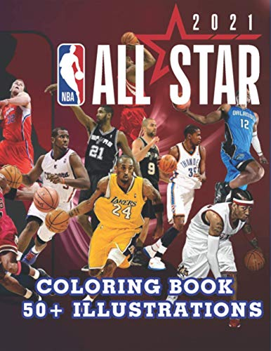 NBA ALL STARS 2021 COLORING BOOK 50+ ILLUSTRATION: The Ultimate Basketball Coloring Book for Adults and Kids! LeBron James, Kevin Durant, Kawhi Leonard, Stephen Curry, Russell Westbrook and more...