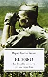 Ebro, El - La Batalla Decisiva De Los Cien Dias (Historia (la Esfera))