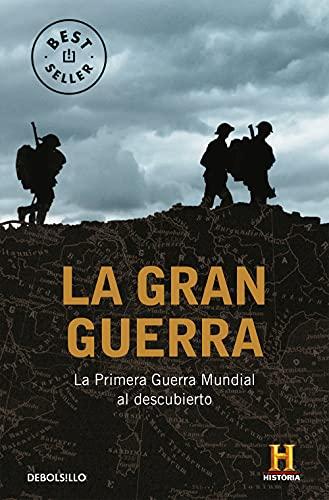 La Gran Guerra: La Primera Guerra Mundial al descubierto (Best Seller)
