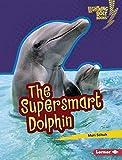 The Supersmart Dolphin (Lightning Bolt Books ® — Supersmart Animals) (English Edition)